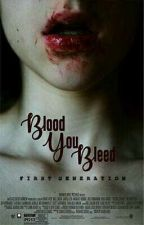 Blood You Bleed: First Generation (Under Revision) by Akiology