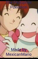 The Pedophile Pokemon by MexicanMario