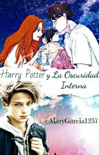 Harry Potter y la Oscuridad Dentro by MaryGarcia1257