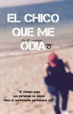 El Chico Que Me Odia ➰Jz➰ by _crushhhh_