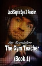 The gym teacher (Jacksepticeye X Reader) by keewhite12
