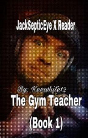 The gym teacher (Jacksepticeye X Reader) by keewhite12