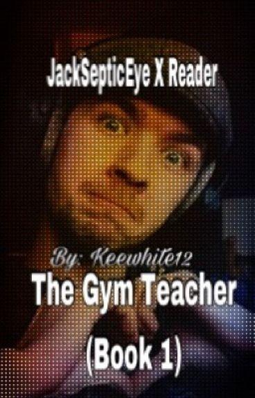 The gym teacher (Jacksepticeye X Reader)