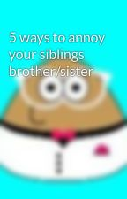 5 ways to annoy your siblings brother/sister by heyitseileen
