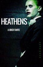 Heathens - A Joker Fanfic by sophiexcx
