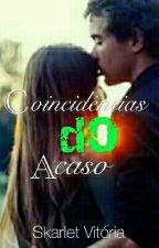 Coincidências Do Acaso  by Skarllet1