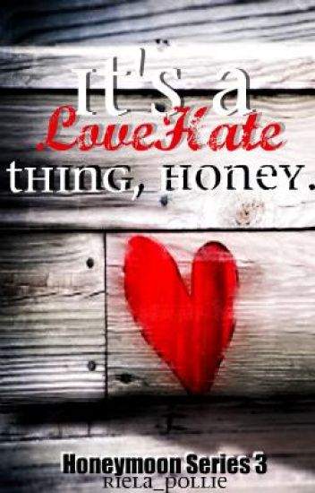 §: It's A Love/Hate Thing, Honey Series 3 - The Honeymoon