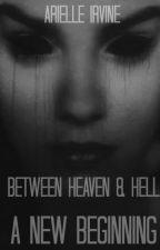 Between Heaven & Hell: A New Beginning (Book 1) by ArielleIrvine