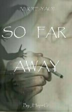 | SO FAR AWAY | ~ [VHOPE-YAOI]  by JHopeGi