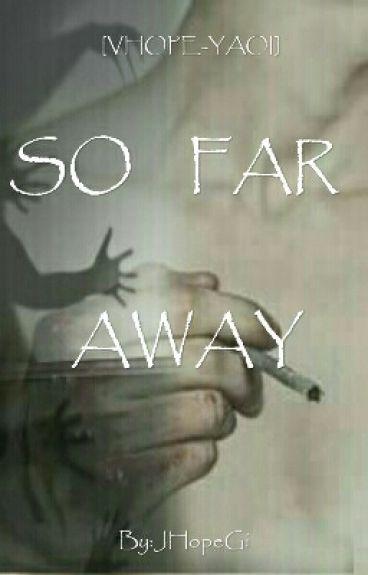 | SO FAR AWAY | ~ [VHOPE-YAOI]