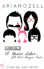 15 years later (A Bob's Burgers fanfiction) by AriaMozell