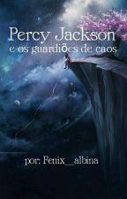Percy Jackson e os guardiões de caos  by Fenix_albina