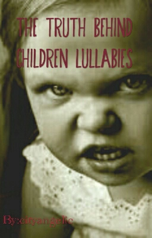 The truth behind children lullabies by cityangelic