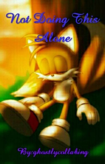 Not Doing This Alone(Tails X Reader)