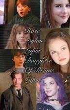 Rose Dylan Lupin Daughter Of Remus Lupin {Book One} by foREVerAlwaysAndOkay