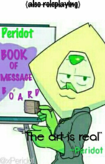 Peridot BOOK OF MESSAGE BOARD (also roleplaying)