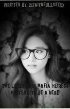 The Legendary Mafia Heiress Pretend To Be A Nerd (ON-GOING) by 21Kaithfullieexx