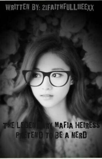 The Legendary Mafia Heiress Pretend To Be A Nerd (ON-GOING)
