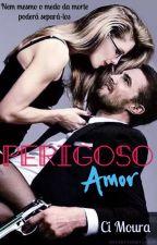 PERIGOSO AMOR - Série Amores - Livro 02  by CidaSMoura