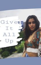 Give It All Up by camilaswave