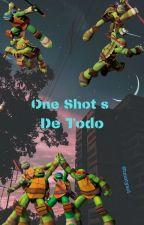 One Shot's De Todo by tmntyaoi