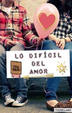 Lo difícil del amor  by MariaignaciaFloridoA