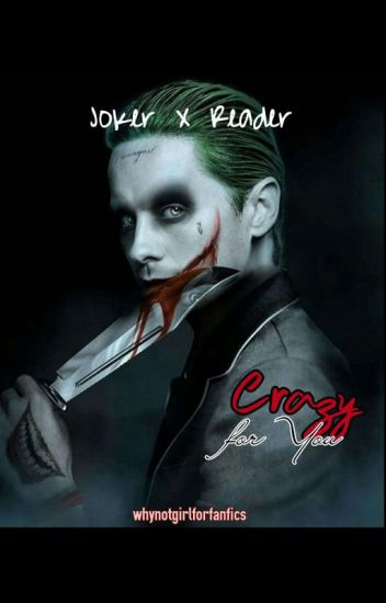 Crazy For You ~ Joker X Reader