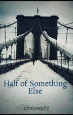 Half of Something Else by emdawg99