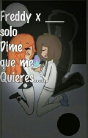 Freddyx____.Solo Dime que me Quieres..❤[cancelada]  by Nuria_chrose