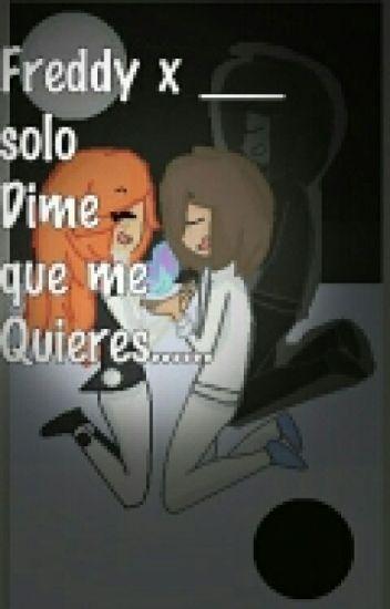 Freddyx____.Solo Dime que me Quieres..❤[cancelada]