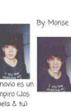 Mi Novio Es Un Vampiro (Jos Canela y tu) by ValeriaMontserrat15