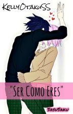 Ser Como Eres [SasuSaku]  by KellyOtakuSS