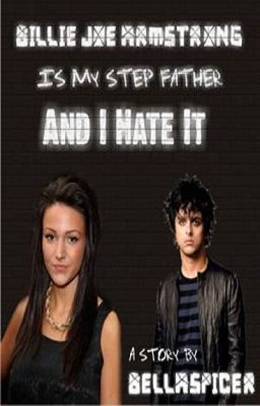 Billie Joe Armstrong is my step-father... and I hate it