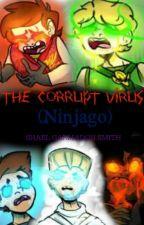 The Corrupt Virus (Ninjago) by ShaelGarmadonSmith