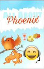 All About Phoenix :D by ThePhoenixWings