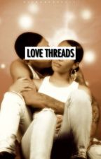 Love Threads » imagines  by DiaTheLit