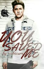 You Saved Me ✒ Niall Horan AU ✔️ by --obscure