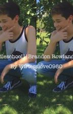 Middle School || Brandon Rowland Fanfic by Writerslove0980