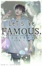 Let's Be Famouse  [BTS FF] by LiaAvenue