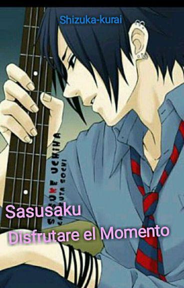 Sasusaku ❀Disfrutare el Momento❀