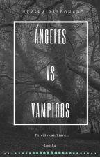Ángeles vs Vampiros (En edición) by Lousha24