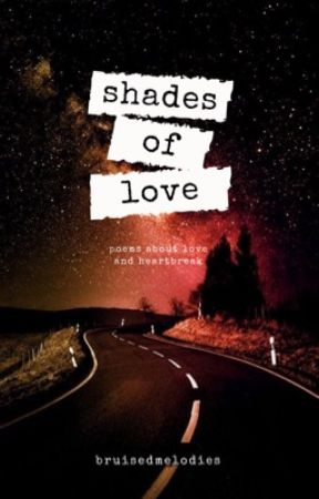 shades of love ➳ [poetry] by bruisedmelodies