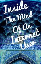 Inside the mind of an Internet user by THEBAE404