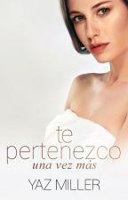 Te Pertenezco, Una Vez Más (#3.5) by YazMiller