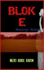 BLOK E : Mulanya Di Sini [Complete] by Nazrie_Karim15