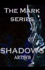 Shadows (The Mark Series Book 2) by ArtsyB
