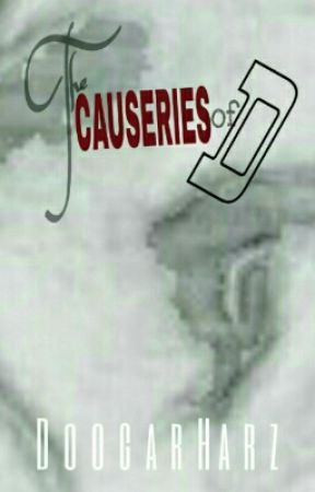 The Causeries of D by DoogarHarz