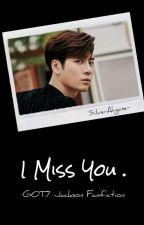 [C] I Miss You | Got7 Jackson Malay Fanfic by SilverAhgase-