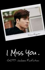 [C] I Miss You | Got7 Jackson Malay Fanfic by SilverAhgase-