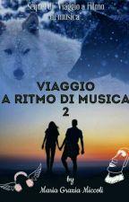 Viaggio a ritmo di musica 2  •|Sequel|• by MariaGraziaMiccoli